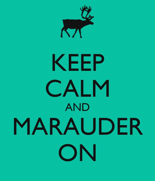 KEEP CALM AND MARAUDER ON