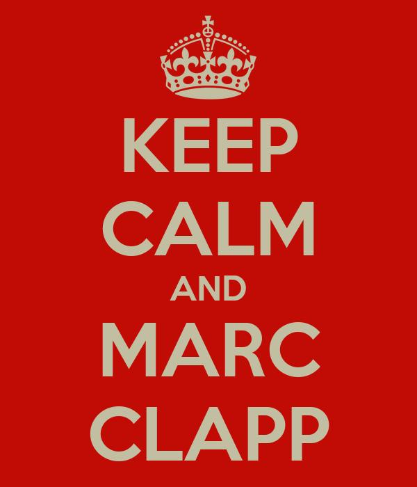 KEEP CALM AND MARC CLAPP