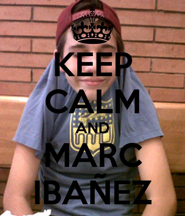 KEEP CALM AND MARC IBAÑEZ