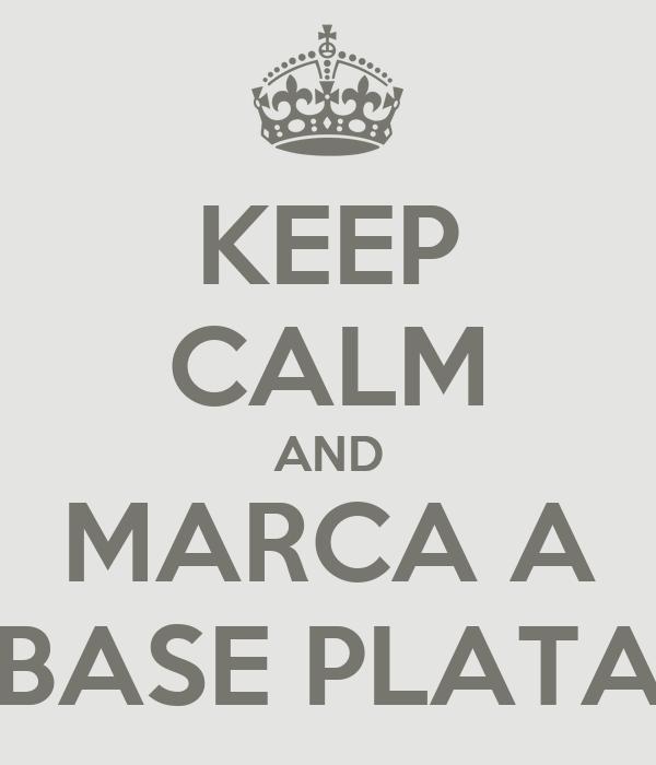 KEEP CALM AND MARCA A BASE PLATA