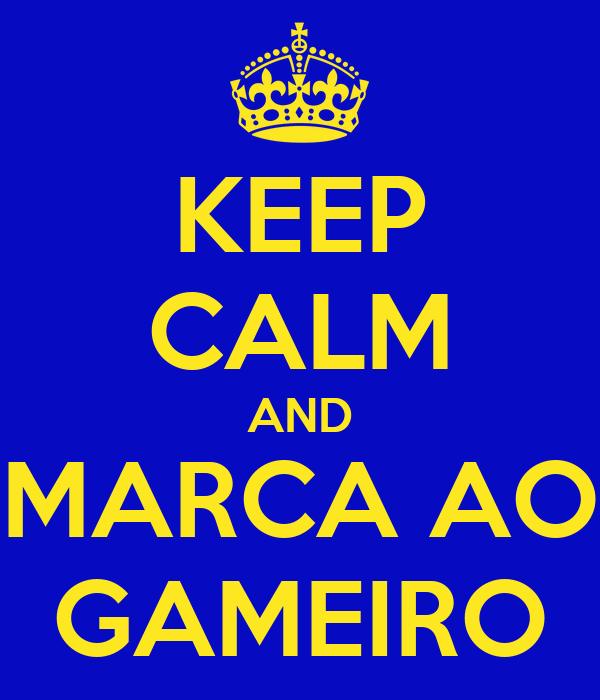 KEEP CALM AND MARCA AO GAMEIRO
