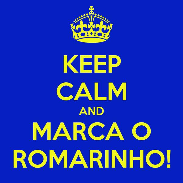 KEEP CALM AND MARCA O ROMARINHO!