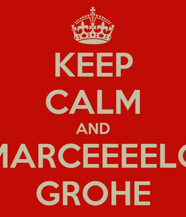 KEEP CALM AND MARCEEEELO GROHE