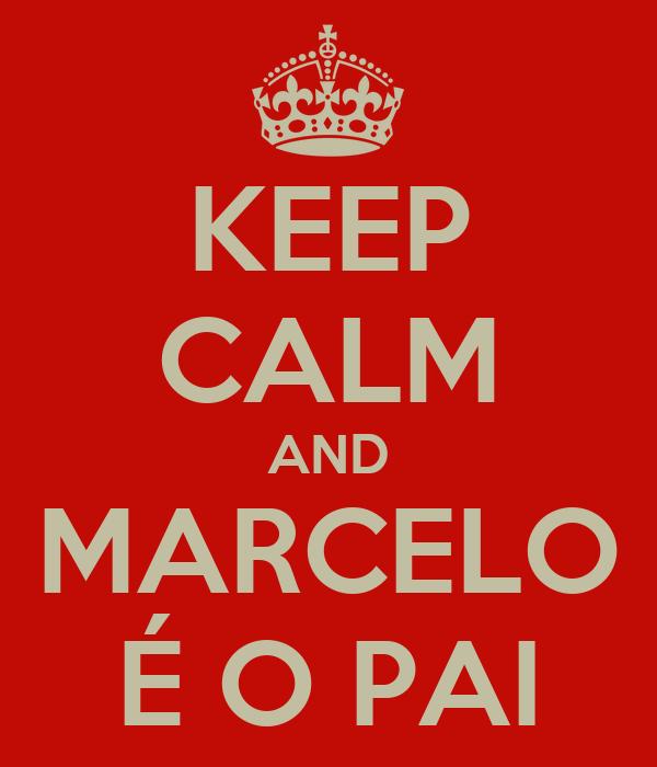 KEEP CALM AND MARCELO É O PAI