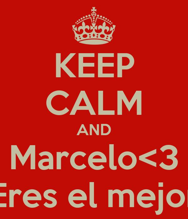 KEEP CALM AND Marcelo<3 Eres el mejor
