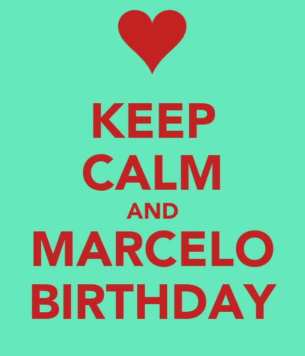KEEP CALM AND MARCELO BIRTHDAY