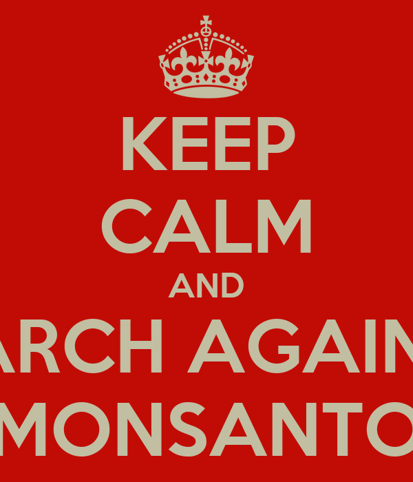 KEEP CALM AND MARCH AGAINST MONSANTO