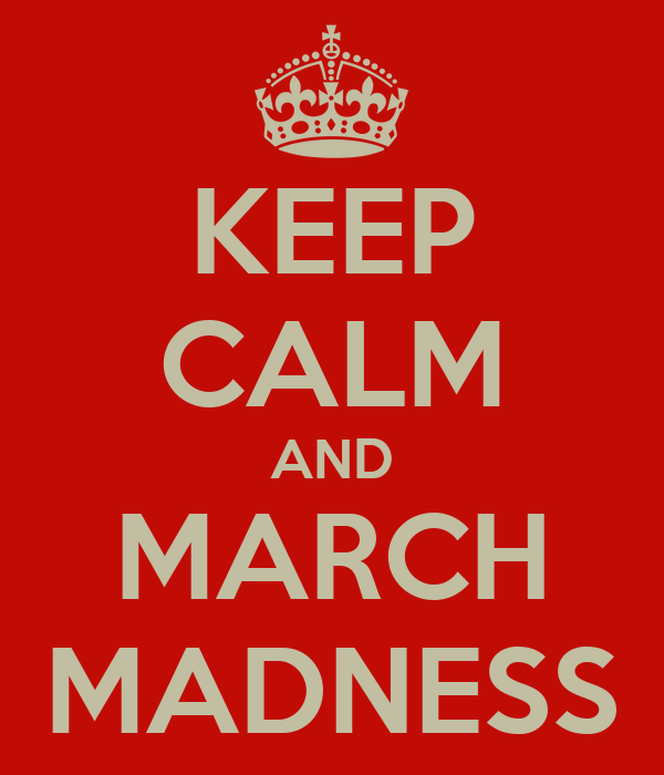 KEEP CALM AND MARCH MADNESS