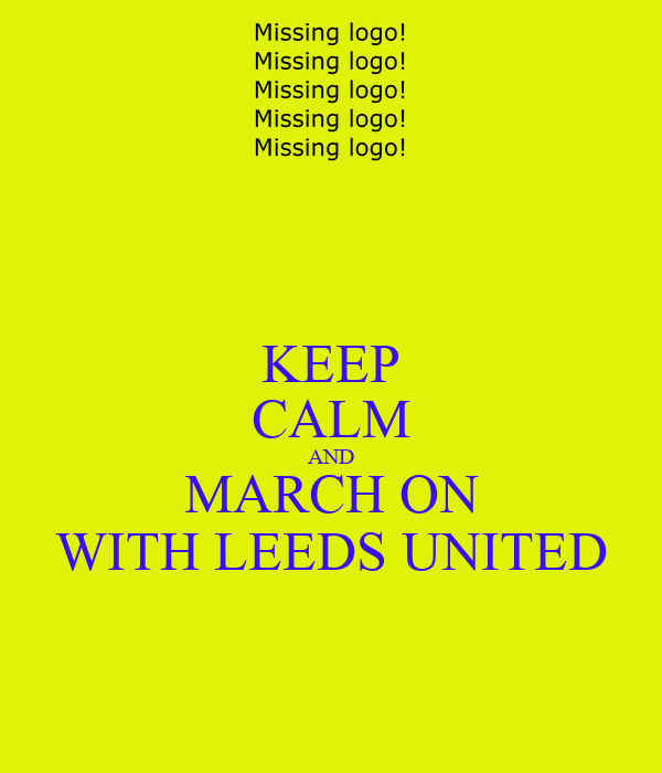 KEEP CALM AND MARCH ON WITH LEEDS UNITED
