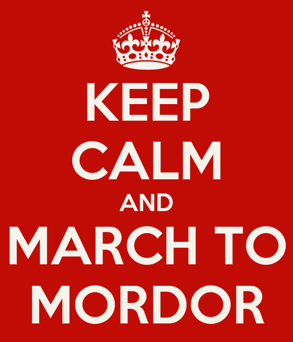 KEEP CALM AND MARCH TO MORDOR