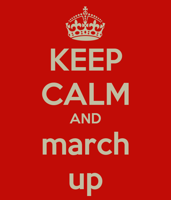 KEEP CALM AND march up