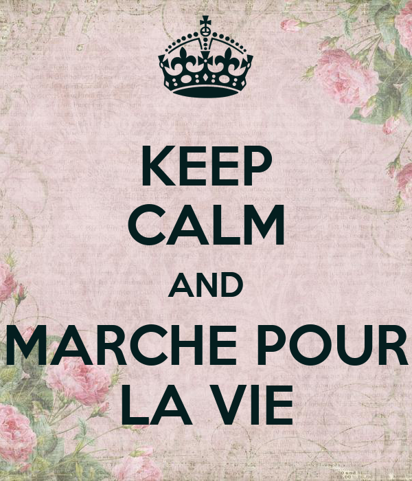 KEEP CALM AND MARCHE POUR LA VIE