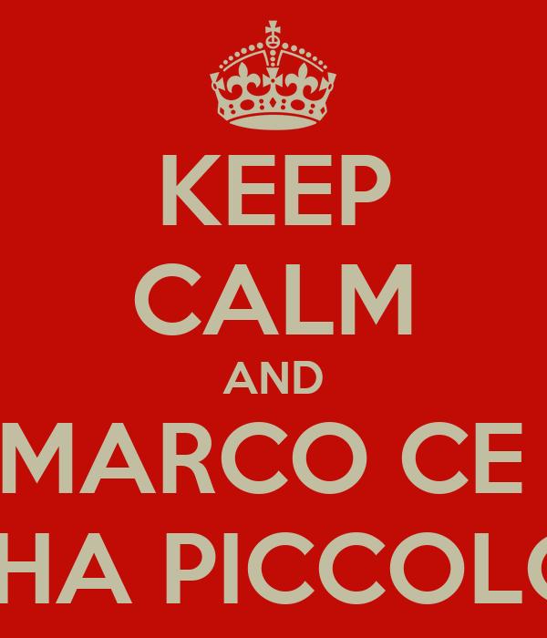 KEEP CALM AND MARCO CE  L'HA PICCOLO