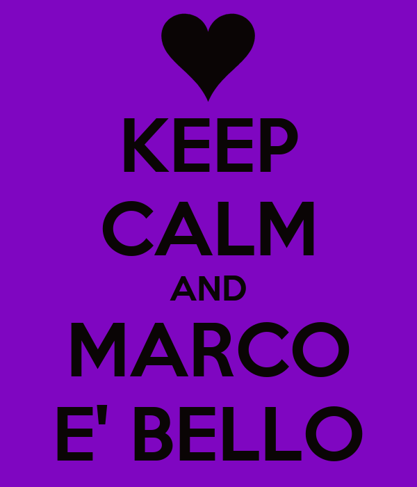 KEEP CALM AND MARCO E' BELLO