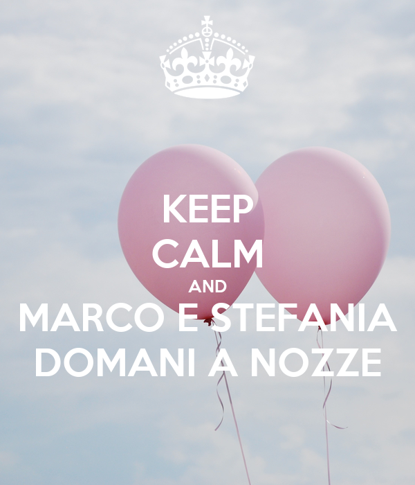KEEP CALM AND MARCO E STEFANIA DOMANI A NOZZE