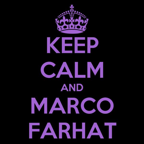 KEEP CALM AND MARCO FARHAT