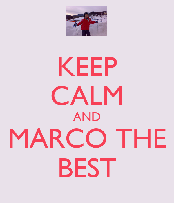 KEEP CALM AND MARCO THE BEST