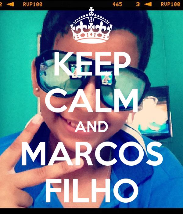 KEEP CALM AND MARCOS FILHO