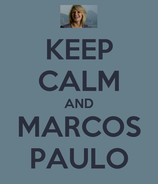 KEEP CALM AND MARCOS PAULO