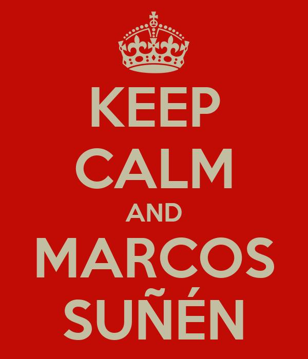 KEEP CALM AND MARCOS SUÑÉN