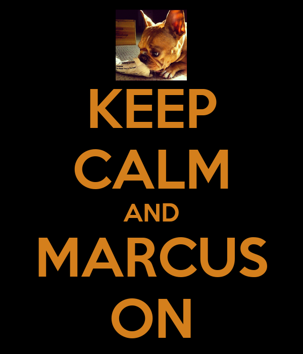 KEEP CALM AND MARCUS ON