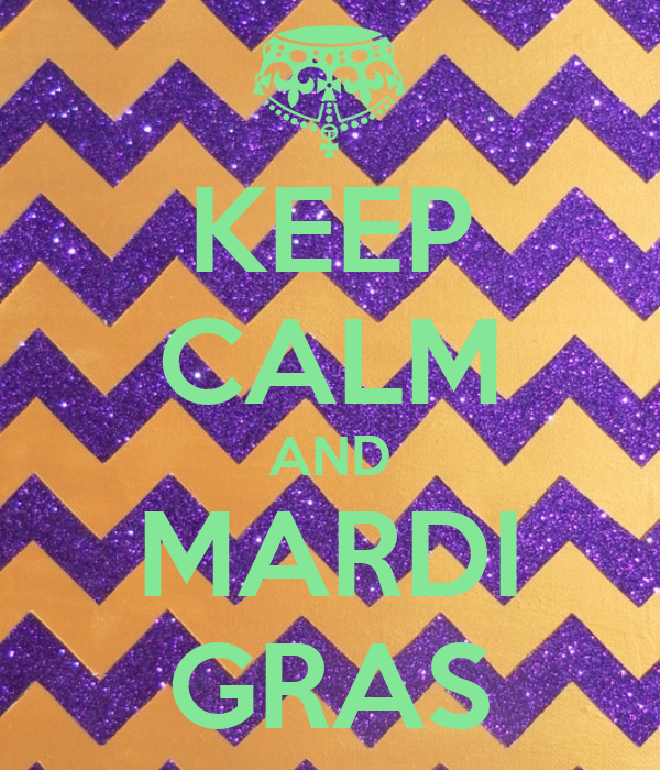 KEEP CALM AND MARDI GRAS