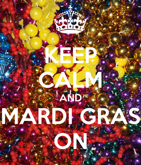 KEEP CALM AND MARDI GRAS ON
