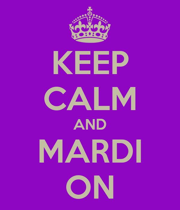 KEEP CALM AND MARDI ON