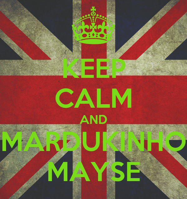 KEEP CALM AND MARDUKINHO MAYSE