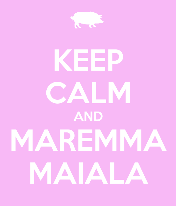 KEEP CALM AND MAREMMA MAIALA