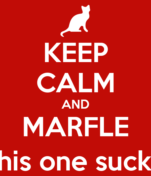 KEEP CALM AND MARFLE (this one sucks)