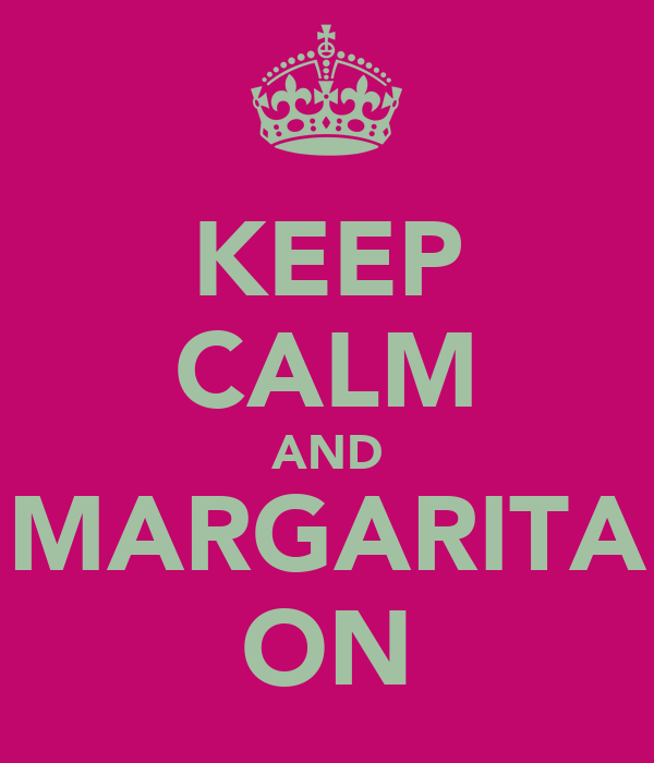KEEP CALM AND MARGARITA ON