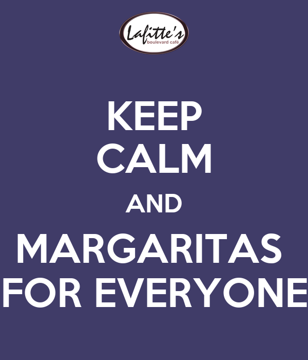 KEEP CALM AND MARGARITAS  FOR EVERYONE