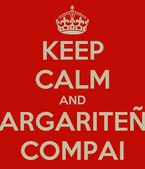 KEEP CALM AND MARGARITEÑO COMPAI