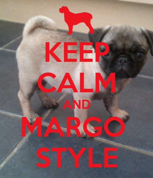 KEEP CALM AND MARGO  STYLE