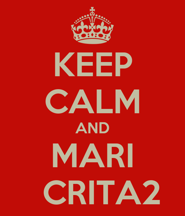 KEEP CALM AND MARI   CRITA2