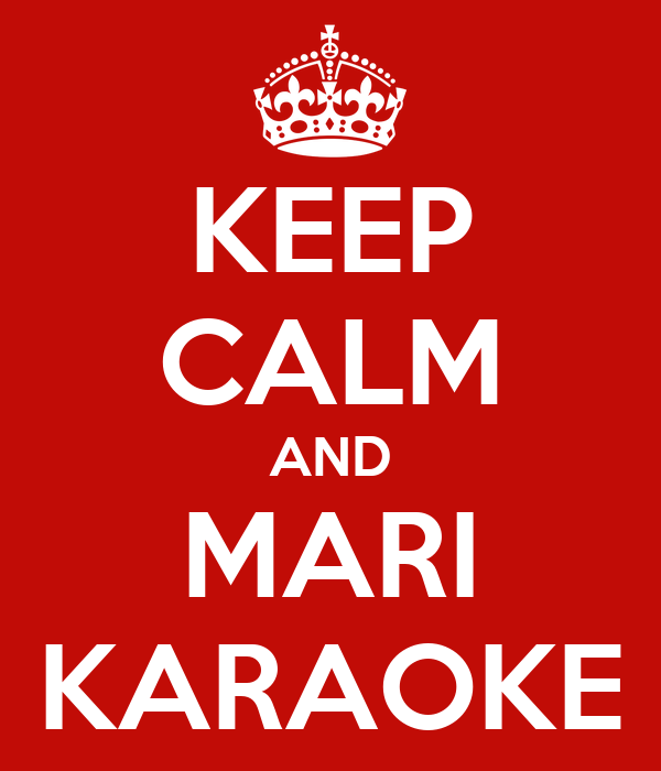 KEEP CALM AND MARI KARAOKE