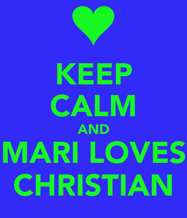 KEEP CALM AND MARI LOVES CHRISTIAN