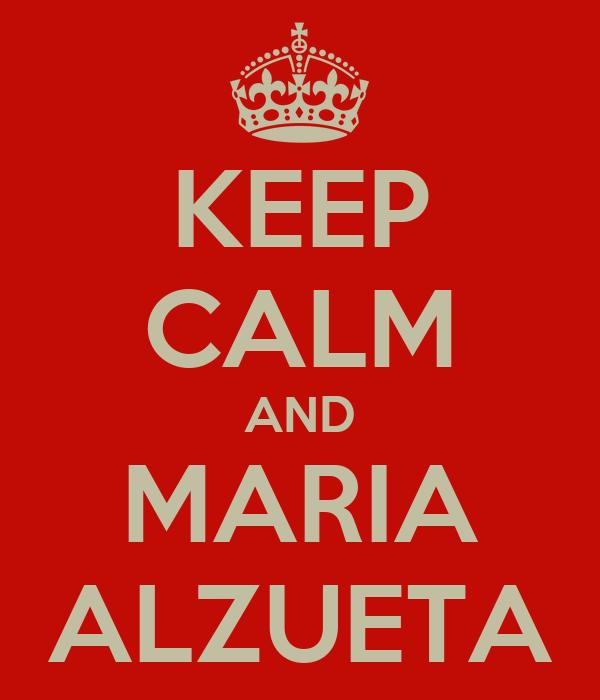 KEEP CALM AND MARIA ALZUETA