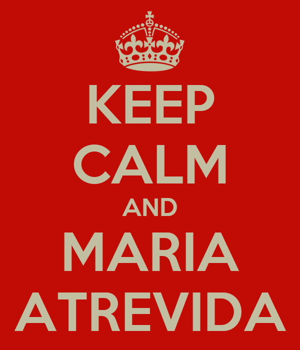 KEEP CALM AND MARIA ATREVIDA