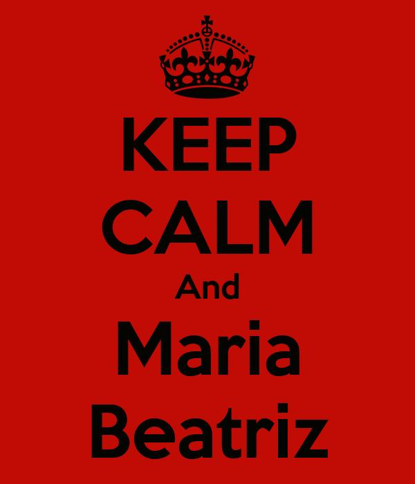 KEEP CALM And Maria Beatriz