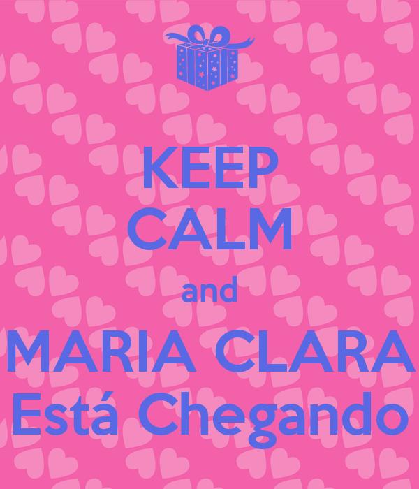 KEEP CALM and MARIA CLARA Está Chegando