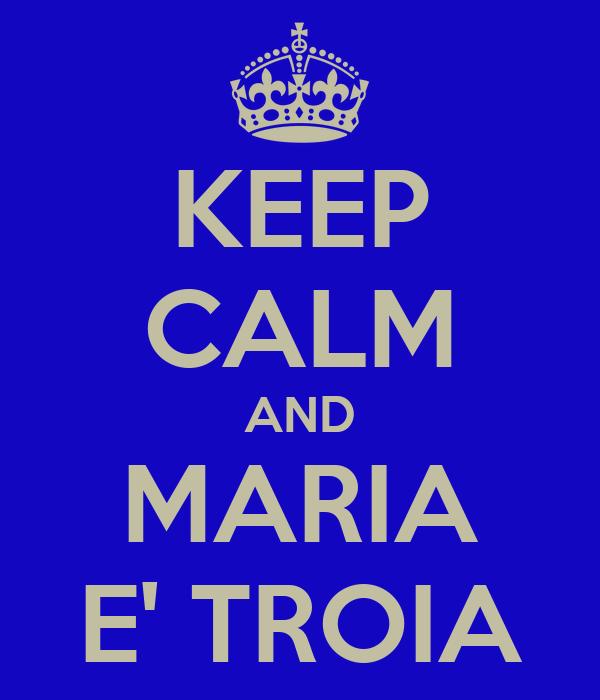 KEEP CALM AND MARIA E' TROIA