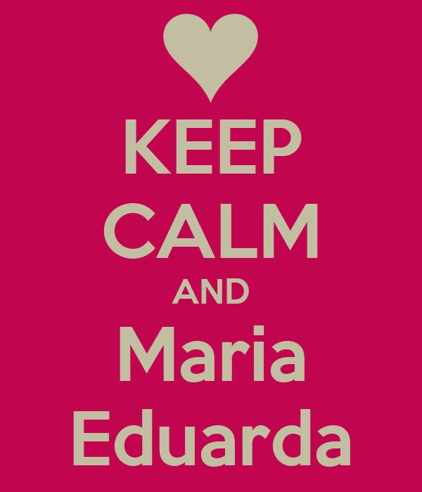 KEEP CALM AND Maria Eduarda
