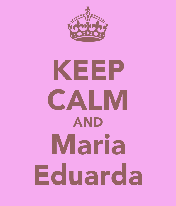 KEEP CALM AND Maria Eduarda