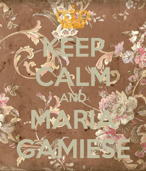 KEEP CALM AND MARIA GAMIESE
