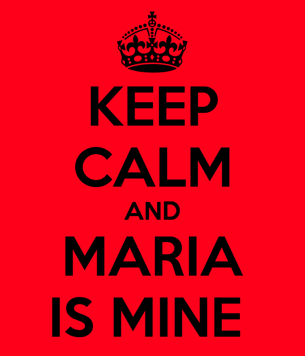 KEEP CALM AND MARIA IS MINE