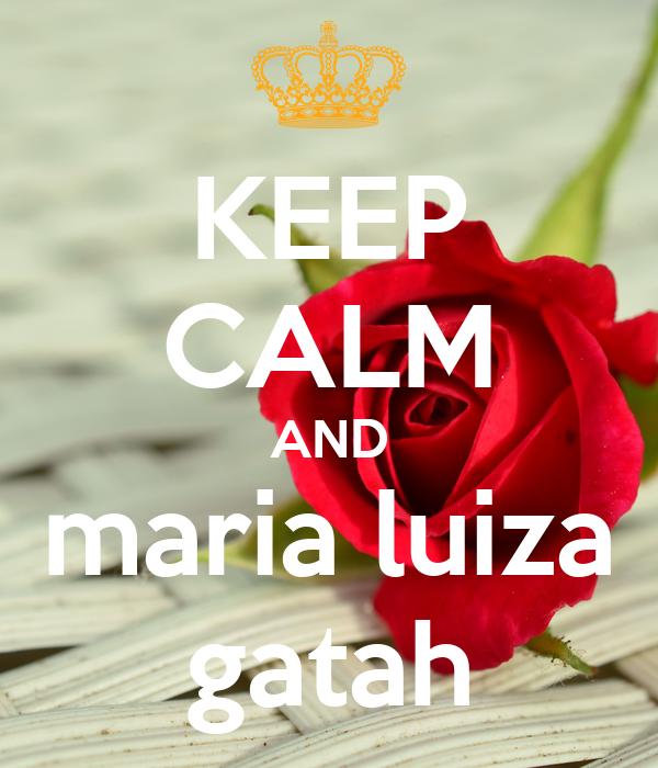 KEEP CALM AND maria luiza gatah