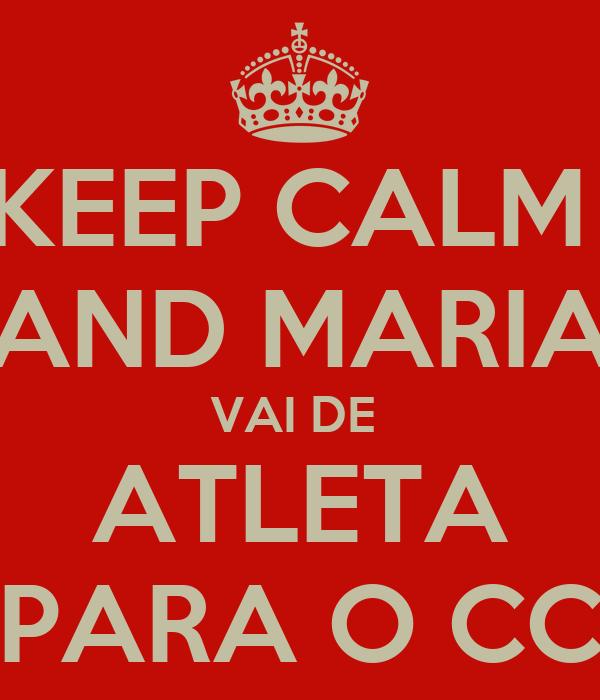 KEEP CALM  AND MARIA VAI DE  ATLETA PARA O CC