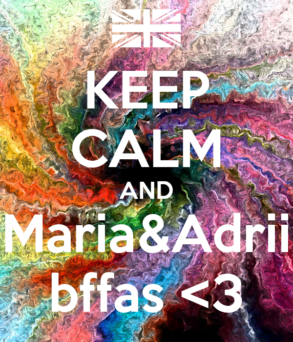 KEEP CALM AND Maria&Adrii bffas <3